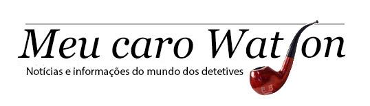 Meu caro Watson - O Blog dos detetives