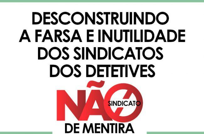 A FARSA POR TRAZ DA ORGANIZAÇÃO DOS FALSOS SINDICATOS DE DETETIVES